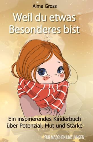 Weil du etwas Besonderes bist: Ein inspirierendes Kinderbuch über Potenzial, Mut und Stärke - Für Mädchen...