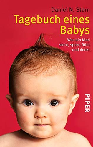 Tagebuch eines Babys. Was ein Kind sieht, spürt, fühlt und denkt.