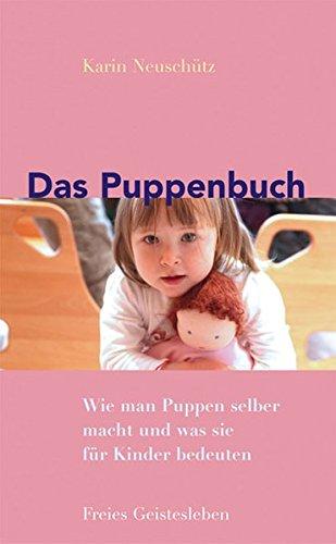 Das Puppenbuch: Wie man Puppen selber macht und was sie für Kinder bedeuten