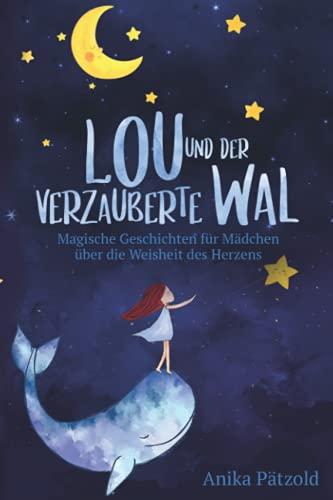 Lou und der verzauberte Wal: Magische Geschichten für Mädchen über die Weisheit des Herzens