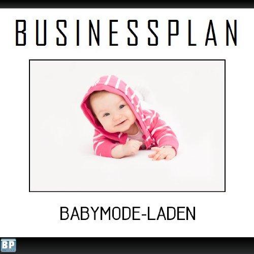 Businessplan Vorlage - Existenzgründung Babymode-Laden Start-Up professionell und erfolgreich mit Checkliste,...