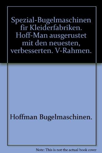 Spezial-Bugelmaschinen fir Kleiderfabriken. Hoff-Man ausgerustet mit den neuesten, verbesserten. V-Rahmen.
