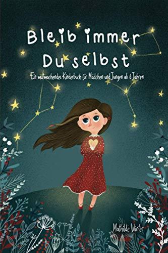 Bleib immer Du selbst: Ein mutmachendes Kinderbuch für Mädchen und Jungen ab 6 Jahren; Geschichten zum Thema...