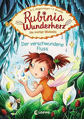 Rubinia Wunderherz, die mutige Waldelfe - Der verschwundene Fluss: Kinderbuch zum Vorlesen und ersten...