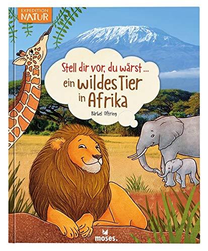 Stell dir vor, du wärst...ein wildes Tier in Afrika | Spannendes Tierbuch für Kinder ab 5 Jahren
