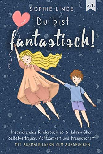 Du bist fantastisch!: Inspirierendes Kinderbuch ab 6 Jahren über Selbstvertrauen, Achtsamkeit und...