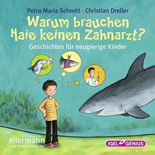 Warum brauchen Haie keinen Zahnarzt?: Geschichten für neugierige Kinder
