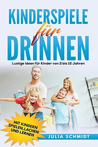Kinderspiele für drinnen: Lustige Ideen für Kinder von 2 bis 12 Jahren. Mit Kindern spielen, lachen und...
