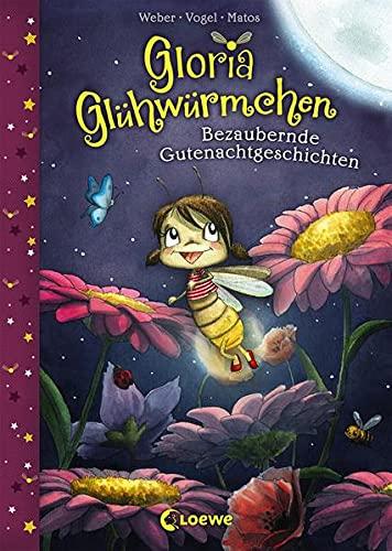 Gloria Glühwürmchen - Bezaubernde Gutenachtgeschichten: Kinderbuch zum Vorlesen und ersten Selberlesen für...