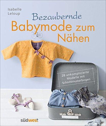 Bezaubernde Babymode zum Nähen: 28 unkomplizierte Modelle mit Schnittmusterbogen