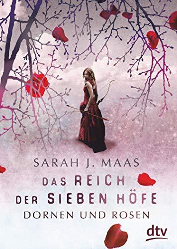 Das Reich der sieben Höfe – Dornen und Rosen: Roman: Romantische Fantasy der Bestsellerautorin (Das Reich...
