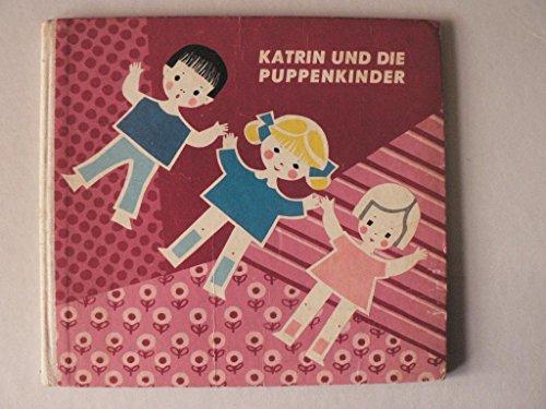 Katrin und die Puppenkinder. Ein Bild- und Beschäftigungsbuch mit Anleitung,zur Anfertigung von...