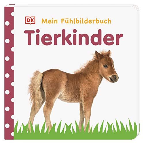 Mein Fühlbilderbuch. Tierkinder: Wattiertes Pappbilderbuch ab 6 Monaten. Mit Fühl- und Glitzerelementen