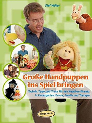 Große Handpuppen ins Spiel bringen: Technik, Tipps und Tricks für den kreativen Einsatz in Kindergarten,...