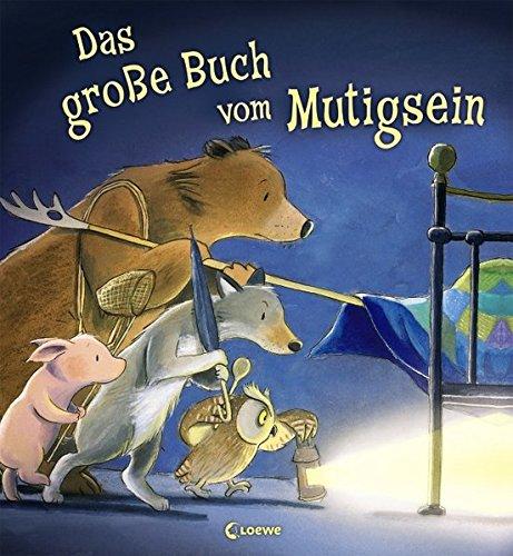 Das große Buch vom Mutigsein: Bilderbuch zum Vorlesen und Mitlesen für Kinder ab 3 Jahre mit wunderschönen...