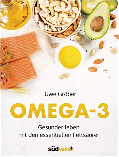 Omega 3: Gesünder leben mit den essentiellen Fettsäuren