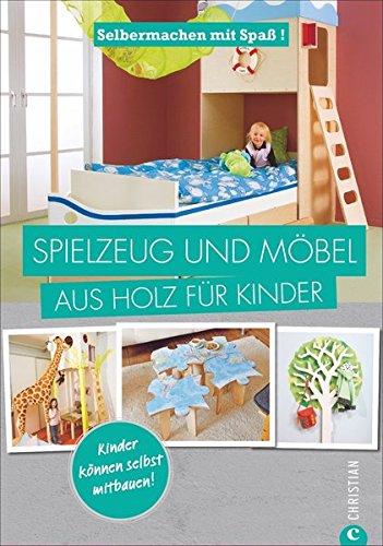 Spielzeug selber machen: Selbermachen mit Spaß. Spielzeug und Möbel aus Holz für Kinder. Geniale Projekte...