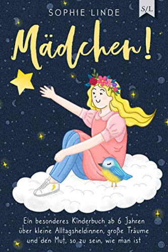 MÄDCHEN!: Ein besonderes Kinderbuch ab 6 Jahren über kleine Alltagsheldinnen, große Träume und den Mut, so...