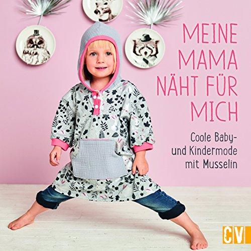 Meine Mama näht für mich: Coole Baby- und Kindermode mit Musselin