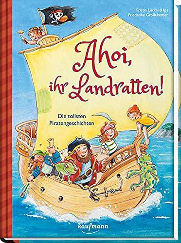 Ahoi, ihr Landratten!: Die tollsten Piratengeschichten (Das Vorlesebuch mit verschiedenen Geschichten für...
