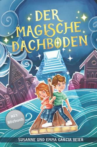 Der magische Dachboden: Ein spannendes Kinderbuch zum Vorlesen und Selberlesen für Mädchen und Jungen ab 7...