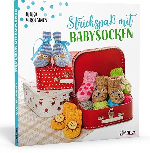 Strickspaß mit Babysocken. 40 Anleitungen für gestrickte Babyschuhe. Mit allen Tipps und Tricks rund ums...