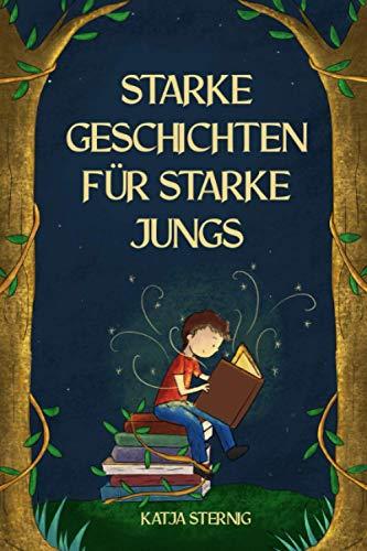 Starke Geschichten für starke Jungs: Liebevolle Geschichten über Mut, Selbstvertrauen und Achtsamkeit (für...