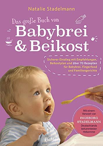 Das große Buch von Babybrei & Beikost: Sicherer Einstieg mit Empfehlungen, Beikostplan und über 70 Rezepten...