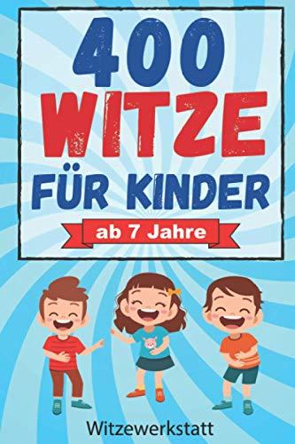 Witze für Kinder: Mit über 400 der lustigsten Witze für Kinder und Spaßvögel ab 7 Jahren, das Witzebuch...
