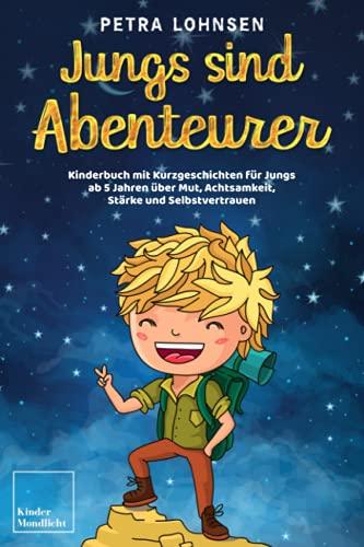 Jungs sind Abenteurer: Kinderbuch mit Kurzgeschichten für Jungs ab 5 Jahren über Mut, Achtsamkeit, Stärke...
