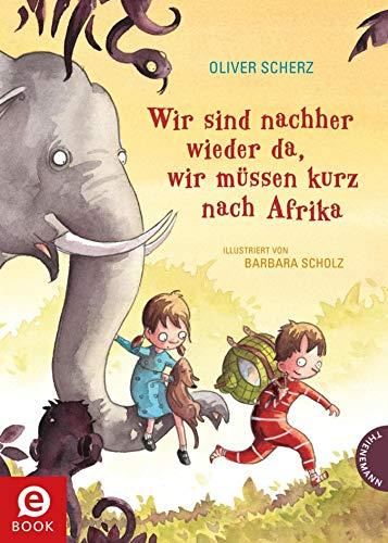 Wir sind nachher wieder da, wir müssen kurz nach Afrika: | Vorlesebuch für Kinder ab 6 von Bestseller-Autor...