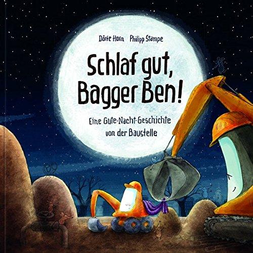 Schlaf gut, Bagger Ben! Eine Gute-Nacht-Geschichte von der Baustelle: Kinderbuch zum Vorlesen für Kinder ab 3...