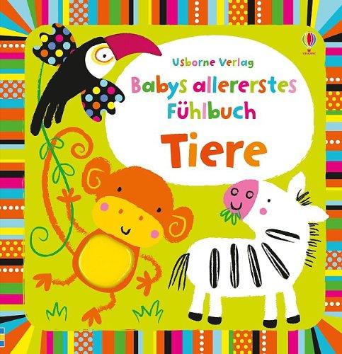 Babys allererstes Fühlbuch: Tiere: ab 6 Monaten