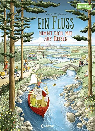 Ein Fluss nimmt dich mit auf Reisen: Bilderbuch für Kinder ab 3 Jahre (Naturkind - garantiert gut!)